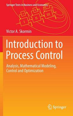 Introduction to Process Control: Analysis, Mathematical Modeling, Control and Optimization - Springer Texts in Business and Economics (Hardback)