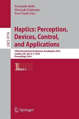 Haptics: Perception, Devices, Control, and Applications: 10th International Conference, EuroHaptics 2016, London, UK, July 4-7, 2016, Proceedings, Part I - Information Systems and Applications, incl. Internet/Web, and HCI 9774 (Paperback)
