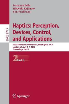 Haptics: Perception, Devices, Control, and Applications: 10th International Conference, EuroHaptics 2016, London, UK, July 4-7, 2016, Proceedings, Part II - Lecture Notes in Computer Science 9775 (Paperback)