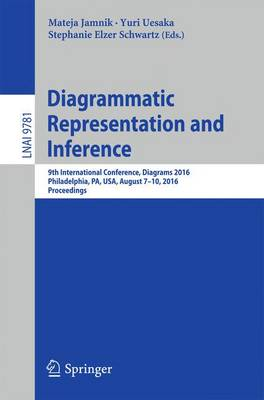Diagrammatic Representation and Inference: 9th International Conference, Diagrams 2016, Philadelphia, PA, USA, August 7-10, 2016, Proceedings - Lecture Notes in Computer Science 9781 (Paperback)