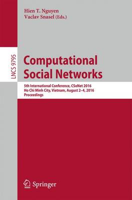 Computational Social Networks: 5th International Conference, CSoNet 2016, Ho Chi Minh City, Vietnam, August 2-4, 2016, Proceedings - Lecture Notes in Computer Science 9795 (Paperback)