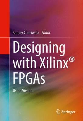 Designing with Xilinx (R) FPGAs: Using Vivado (Hardback)