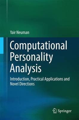 Computational Personality Analysis: Introduction, Practical Applications and Novel Directions (Hardback)