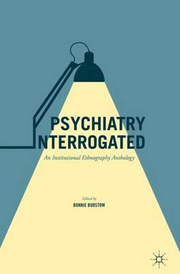 Psychiatry Interrogated: An Institutional Ethnography Anthology (Paperback)