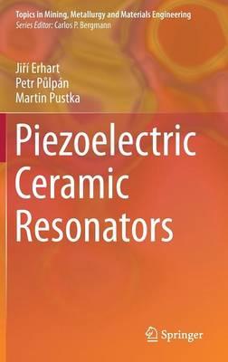 Piezoelectric Ceramic Resonators - Topics in Mining, Metallurgy and Materials Engineering (Hardback)
