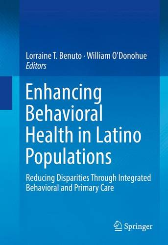 Enhancing Behavioral Health in Latino Populations: Reducing Disparities Through Integrated Behavioral and Primary Care (Hardback)