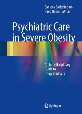 Psychiatric Care in Severe Obesity: An Interdisciplinary Guide to Integrated Care (Hardback)