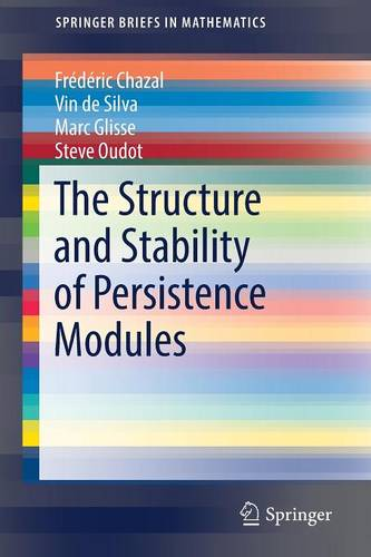 The Structure and Stability of Persistence Modules - SpringerBriefs in Mathematics (Paperback)