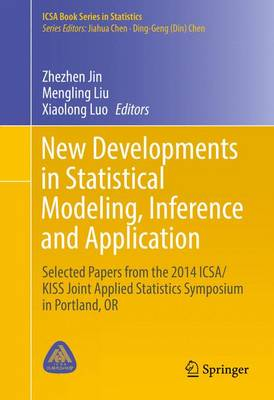 New Developments in Statistical Modeling, Inference and Application: Selected Papers from the 2014 ICSA/KISS Joint Applied Statistics Symposium in Portland, OR - ICSA Book Series in Statistics (Hardback)