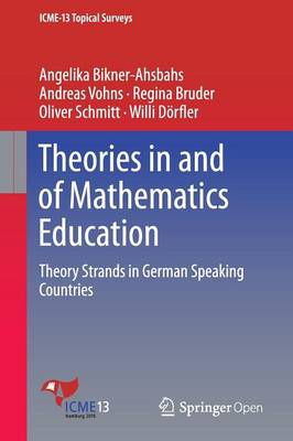 Theories in and of Mathematics Education: Theory Strands in German Speaking Countries - ICME-13 Topical Surveys (Paperback)