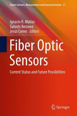 Fiber Optic Sensors: Current Status and Future Possibilities - Smart Sensors, Measurement and Instrumentation 21 (Hardback)