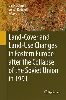 Land-Cover and Land-Use Changes in Eastern Europe after the Collapse of the Soviet Union in 1991 (Hardback)