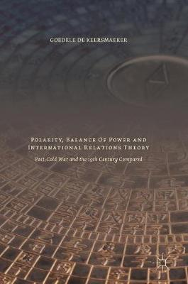 Polarity, Balance of Power and International Relations Theory: Post-Cold War and the 19th Century Compared (Hardback)
