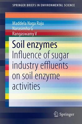 Soil Enzymes: Influence of Sugar Industry Effluents on Soil Enzyme Activities - SpringerBriefs in Environmental Science (Paperback)
