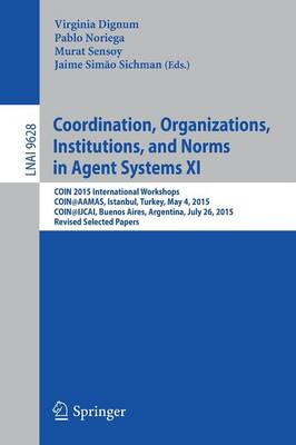 Coordination, Organizations, Institutions, and Norms in Agent Systems XI: COIN 2015 International Workshops, COIN@AAMAS, Istanbul, Turkey, May 4, 2015, COIN@IJCAI, Buenos Aires, Argentina, July 26, 2015, Revised Selected Papers - Lecture Notes in Computer Science 9628 (Paperback)