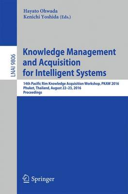 Knowledge Management and Acquisition for Intelligent Systems: 14th Pacific Rim Knowledge Acquisition Workshop, PKAW 2016, Phuket, Thailand, August 22-23, 2016, Proceedings - Lecture Notes in Artificial Intelligence 9806 (Paperback)