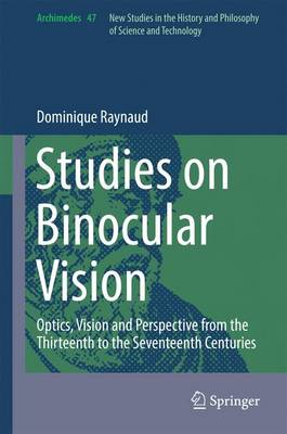 Studies on Binocular Vision: Optics, Vision and Perspective from the Thirteenth to the Seventeenth Centuries - Archimedes 47 (Hardback)