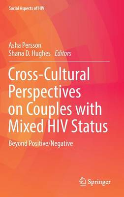 Cross-Cultural Perspectives on Couples with Mixed HIV Status: Beyond Positive/Negative - Social Aspects of HIV 2 (Hardback)
