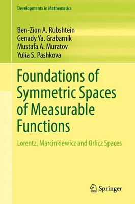 Foundations of Symmetric Spaces of Measurable Functions: Lorentz, Marcinkiewicz and Orlicz Spaces - Developments in Mathematics 45 (Hardback)