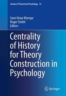 Centrality of History for Theory Construction in Psychology - Annals of Theoretical Psychology 14 (Hardback)