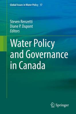 Water Policy and Governance in Canada - Global Issues in Water Policy 17 (Hardback)