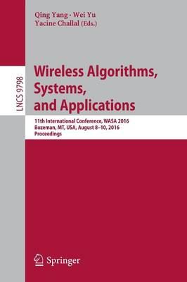 Wireless Algorithms, Systems, and Applications: 11th International Conference, WASA 2016, Bozeman, MT, USA, August 8-10, 2016. Proceedings - Theoretical Computer Science and General Issues 9798 (Paperback)