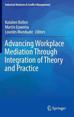 Advancing Workplace Mediation Through Integration of Theory and Practice - Industrial Relations & Conflict Management (Hardback)
