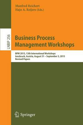 Business Process Management Workshops: BPM 2015, 13th International Workshops, Innsbruck, Austria, August 31 - September 3, 2015, Revised Papers - Lecture Notes in Business Information Processing 256 (Paperback)