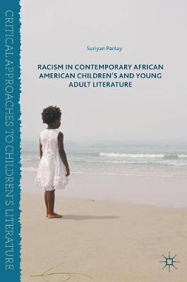Racism in Contemporary African American Children's and Young Adult Literature - Critical Approaches to Children's Literature (Hardback)