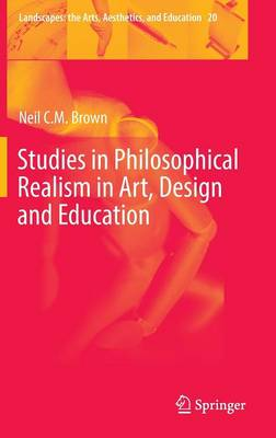 Studies in Philosophical Realism in Art, Design and Education - Landscapes: the Arts, Aesthetics, and Education 20 (Hardback)