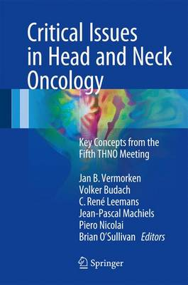 Critical Issues in Head and Neck Oncology: Key concepts from the Fifth THNO Meeting (Hardback)