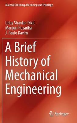 A Brief History of Mechanical Engineering - Materials Forming, Machining and Tribology (Hardback)