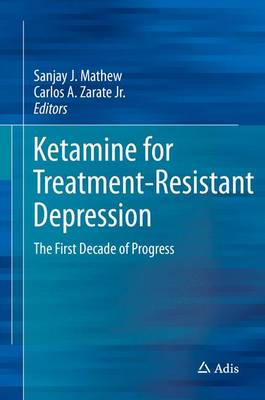 Ketamine for Treatment-Resistant Depression: The First Decade of Progress (Hardback)