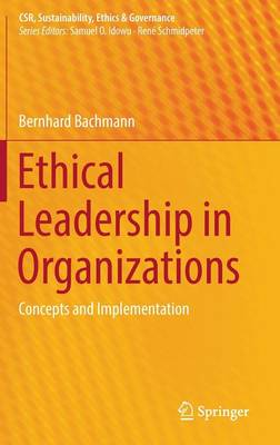 Ethical Leadership in Organizations: Concepts and Implementation - CSR, Sustainability, Ethics & Governance (Hardback)