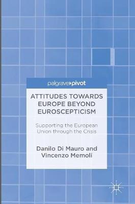 Attitudes Towards Europe Beyond Euroscepticism: Supporting the European Union through the Crisis (Hardback)