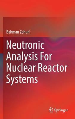 Neutronic Analysis For Nuclear Reactor Systems (Hardback)