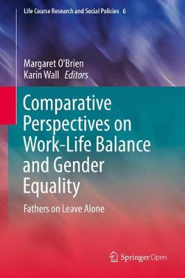 Comparative Perspectives on Work-Life Balance and Gender Equality: Fathers on Leave Alone - Life Course Research and Social Policies 6 (Hardback)