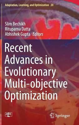 Recent Advances in Evolutionary Multi-objective Optimization - Adaptation, Learning, and Optimization 20 (Hardback)
