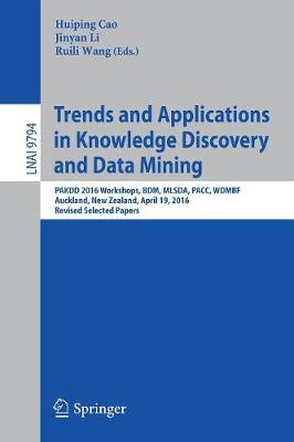 Trends and Applications in Knowledge Discovery and Data Mining: PAKDD 2016 Workshops, BDM, MLSDA, PACC, WDMBF, Auckland, New Zealand, April 19, 2016, Revised Selected Papers - Lecture Notes in Artificial Intelligence 9794 (Paperback)