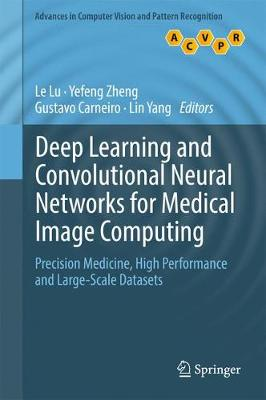 Deep Learning and Convolutional Neural Networks for Medical Image Computing: Precision Medicine, High Performance and Large-Scale Datasets - Advances in Computer Vision and Pattern Recognition (Hardback)