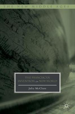 The Franciscan Invention of the New World - The New Middle Ages (Hardback)