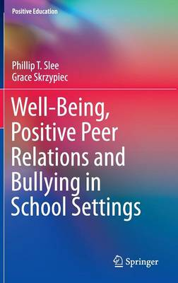 Well-Being, Positive Peer Relations and Bullying in School Settings - Positive Education (Hardback)