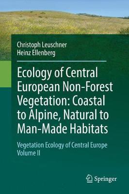 Ecology of Central European Non-Forest Vegetation: Coastal to Alpine, Natural to Man-Made Habitats: Vegetation Ecology of Central Europe, Volume II (Hardback)
