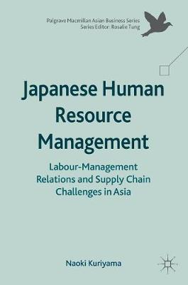 Japanese Human Resource Management: Labour-Management Relations and Supply Chain Challenges in Asia - Palgrave Macmillan Asian Business Series (Hardback)