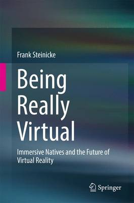 Being Really Virtual: Immersive Natives and the Future of Virtual Reality (Hardback)