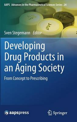 Developing Drug Products in an Aging Society: From Concept to Prescribing - AAPS Advances in the Pharmaceutical Sciences Series 24 (Hardback)