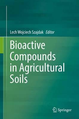 Bioactive Compounds in Agricultural Soils (Hardback)