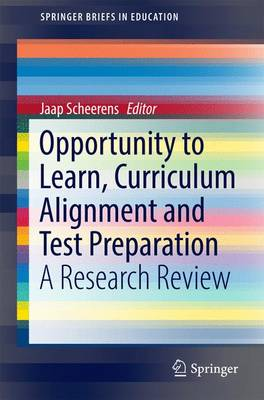 Opportunity to Learn, Curriculum Alignment and Test Preparation: A Research Review - SpringerBriefs in Education (Paperback)