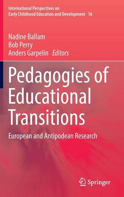 Pedagogies of Educational Transitions: European and Antipodean Research - International Perspectives on Early Childhood Education and Development 16 (Hardback)