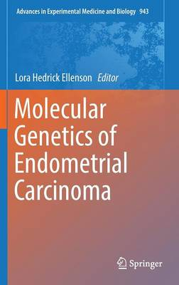 Molecular Genetics of Endometrial Carcinoma - Advances in Experimental Medicine and Biology 943 (Hardback)